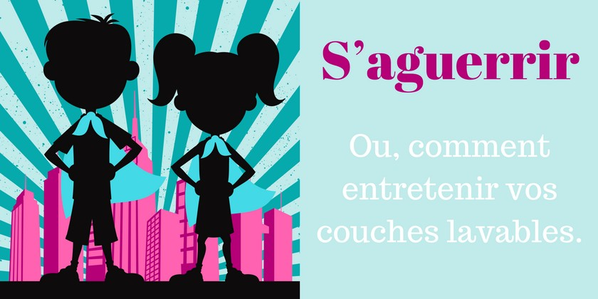 {GUIDES COUCHES LAVABLES} Comment entretenir les couches lavables ?